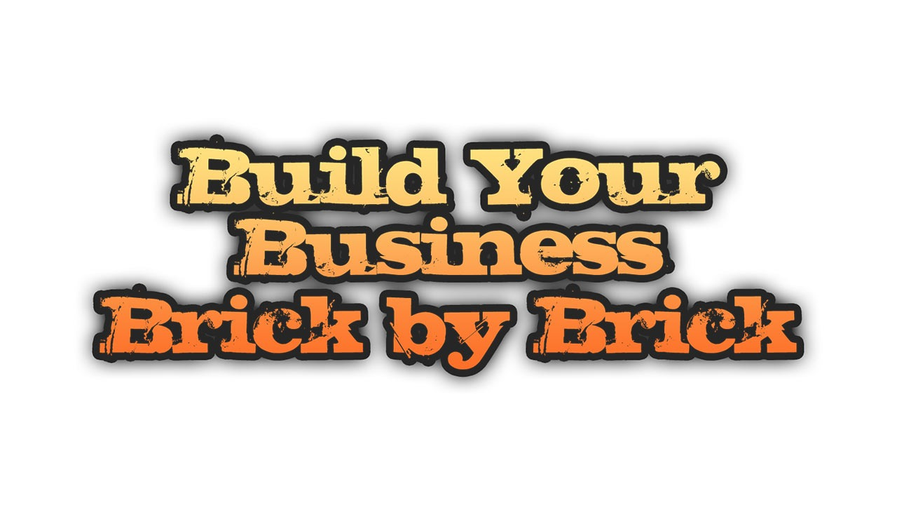 Build Your Business Brick by Brick