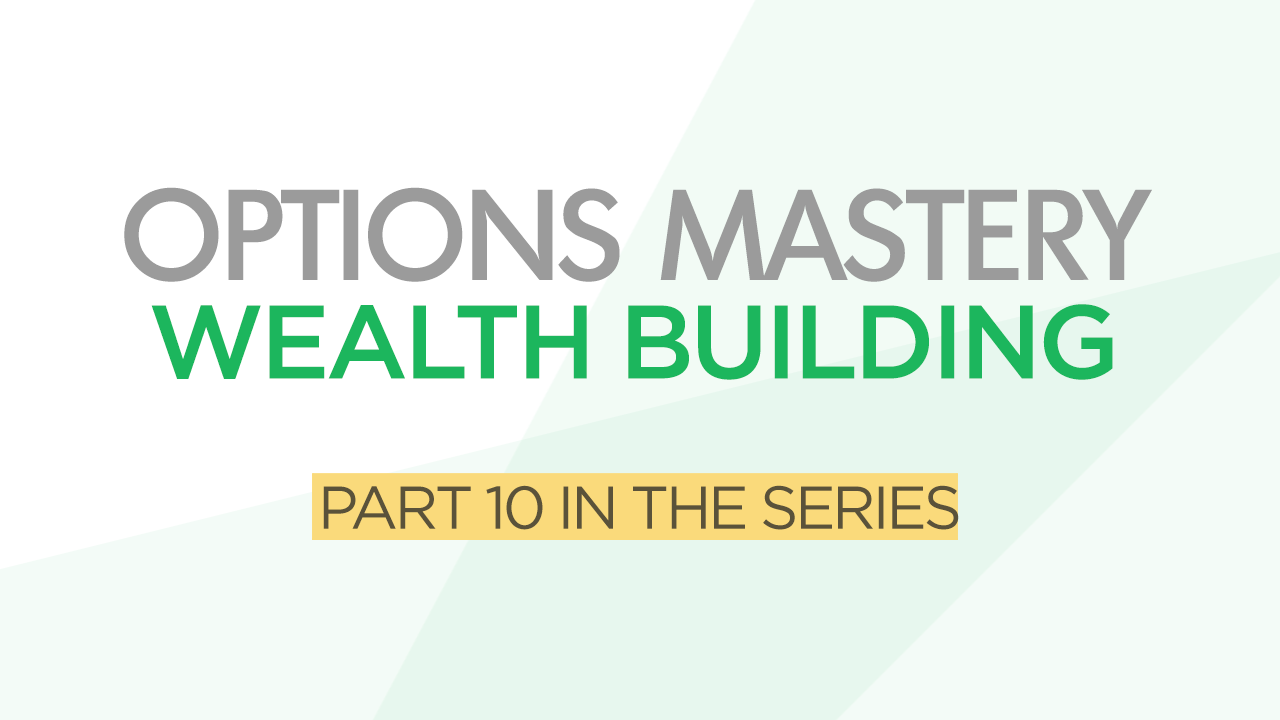 Options Mastery #10: Wealth Building Strategies
