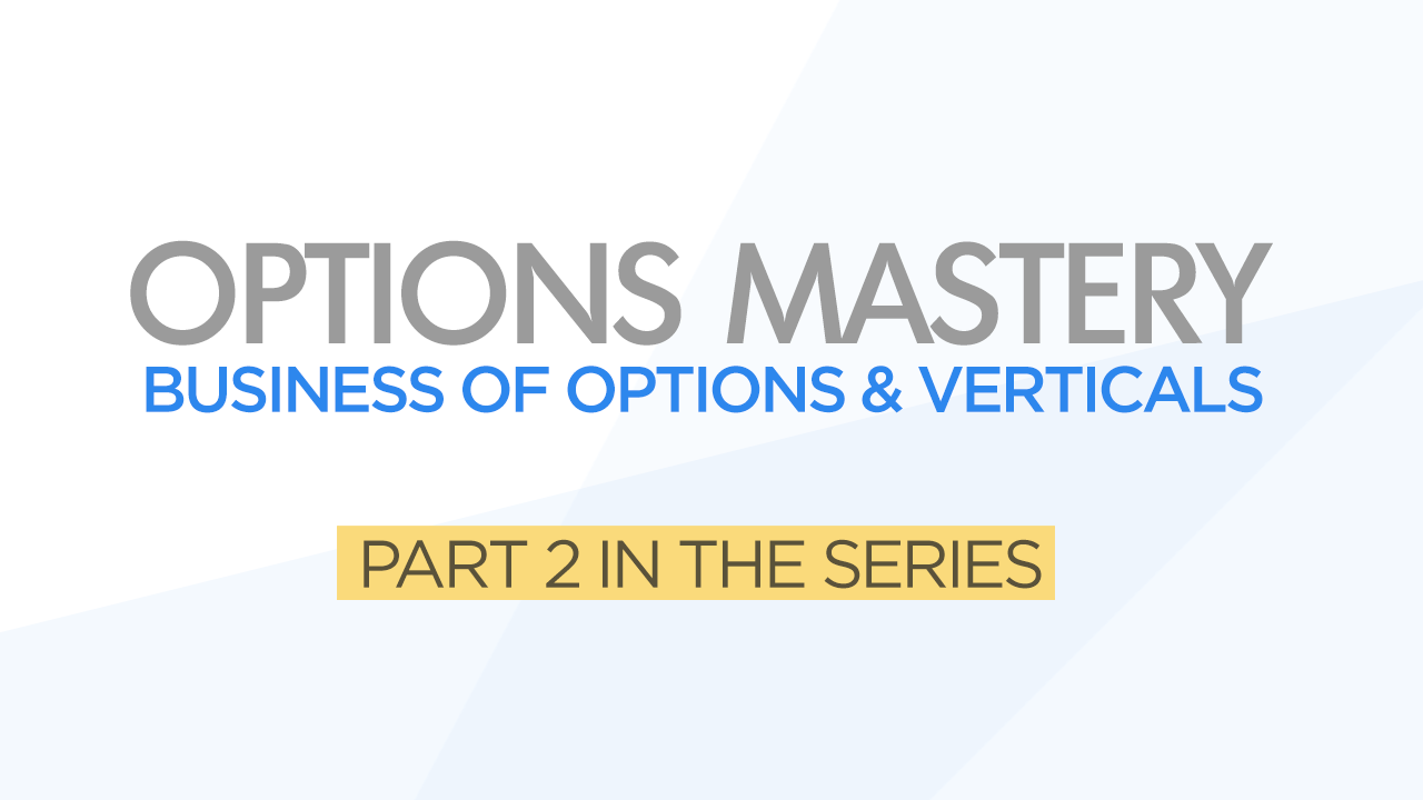 Options Mastery Series Part 2 Business of Options & Verticals