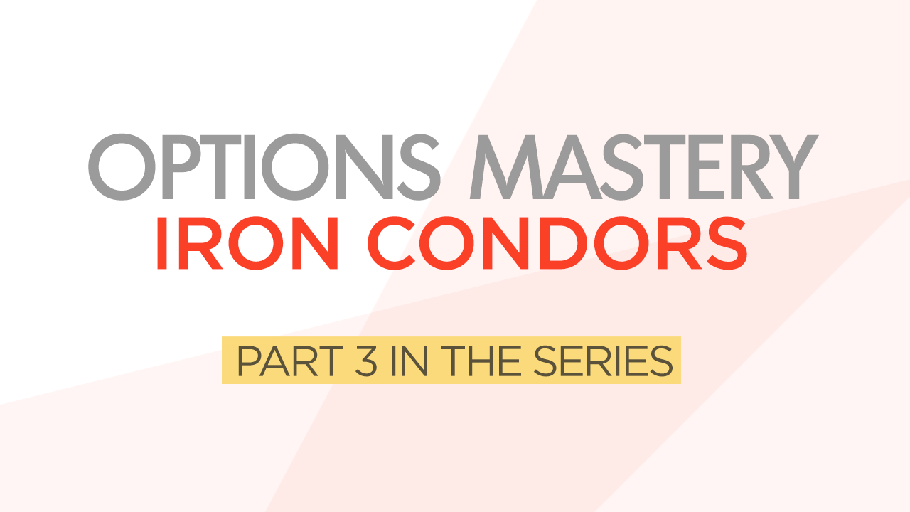 Options Mastery Series Part 3 Iron Condors