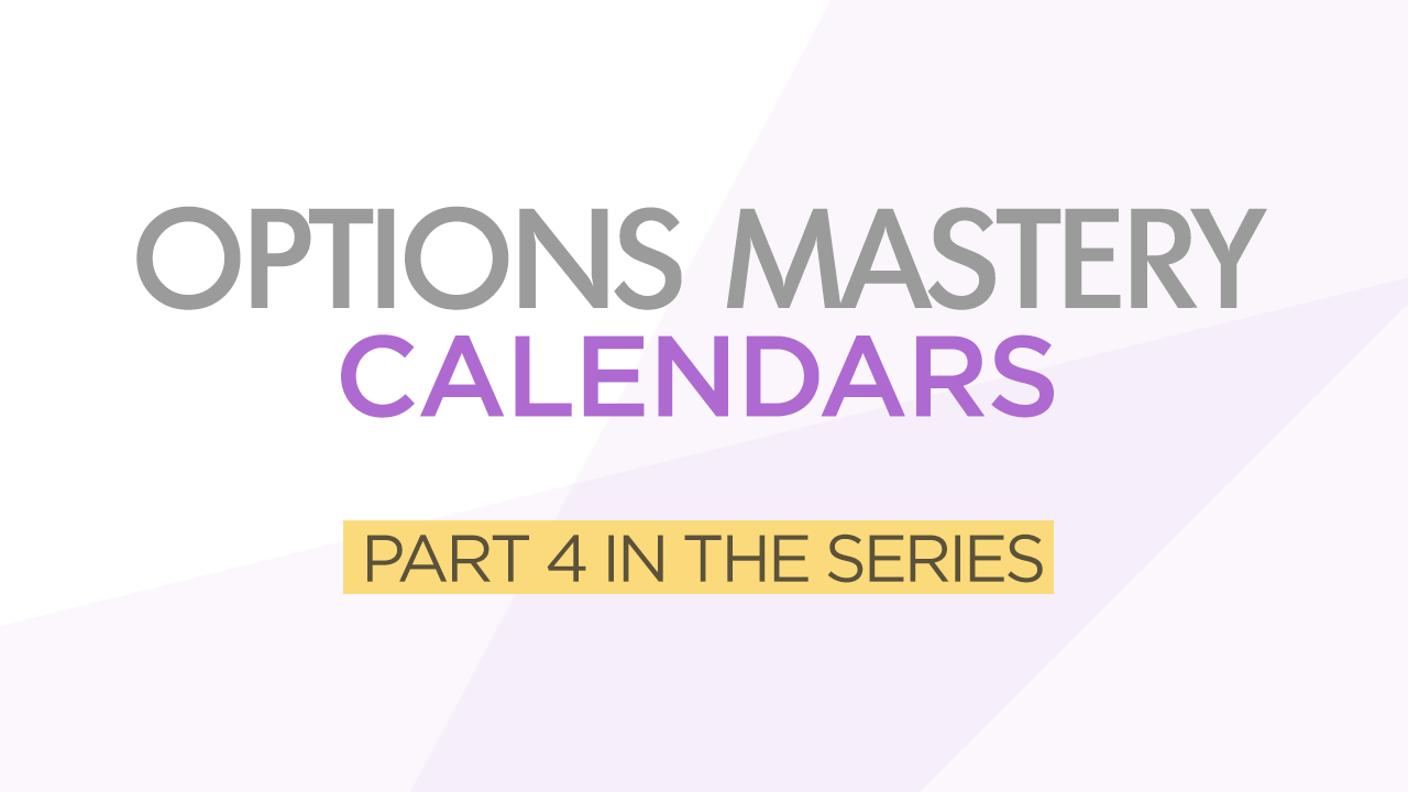 Options Mastery Series Part 4 Calendars