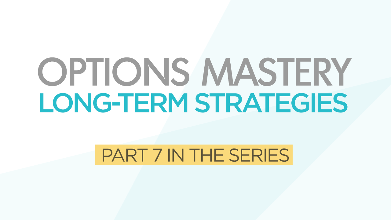 Options Mastery #7: Long-Term Strategies