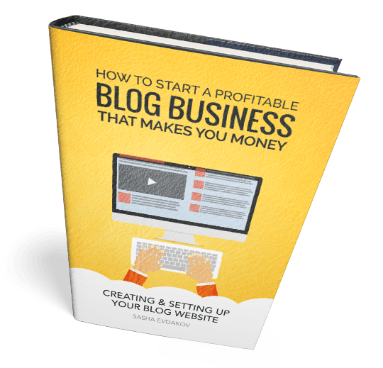 Book by Sasha Evdakov: Start a Profitable Blog Business