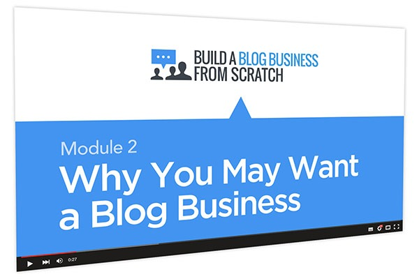 Build a Blog Business from Scratch Course Thumbnail for Module 2 Why You May Want a Blog Business