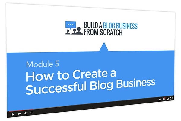Build a Blog Business from Scratch Course Thumbnail for Module 5 How to Create a Successful Blog Business