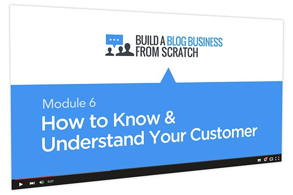 Build a Blog Business from Scratch Course Thumbnail for Module 6 How to Know & Understand Your Customer