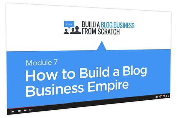 Build a Blog Business from Scratch Course Thumbnail for Module 7 How to Build a Blog Business Empire