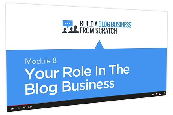 Build a Blog Business from Scratch Course Thumbnail for Module 8 Your Role In The Blog Business
