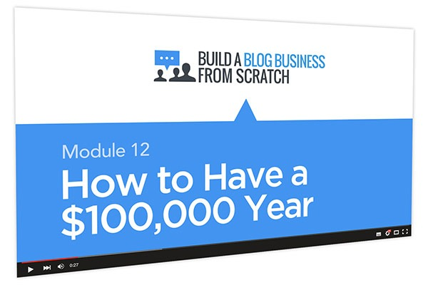 Build a Blog Business from Scratch Course Thumbnail for Module 12 How to Have a $100,000 Year