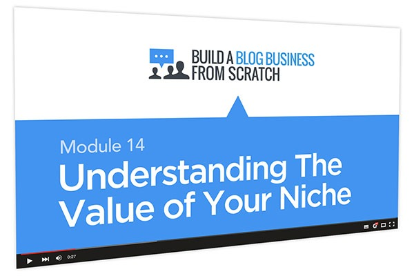 Build a Blog Business from Scratch Course Thumbnail for Module 14 Understanding The Value of Your Niche