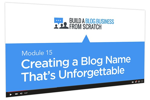 Build a Blog Business from Scratch Course Thumbnail for Module 15 Creating a Blog Name That's Unforgettable