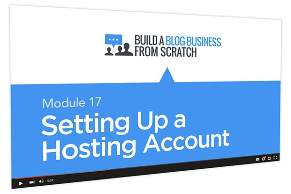 Build a Blog Business from Scratch Course Thumbnail for Module 17 Setting Up a Hosting Account