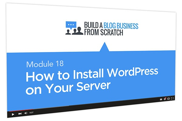Build a Blog Business from Scratch Course Thumbnail for Module 18 How to Install WordPress on Your Server