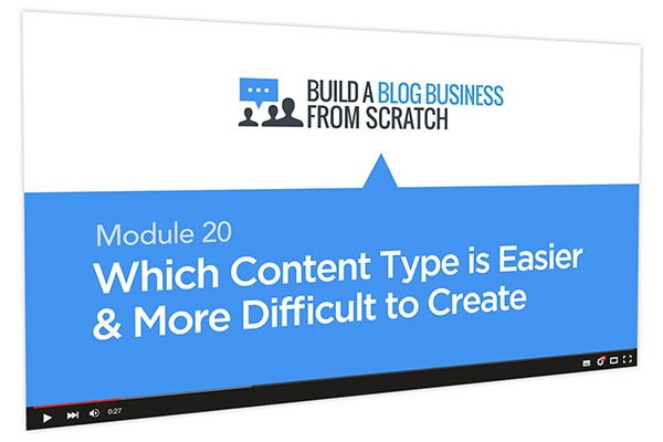 Build a Blog Business from Scratch Course Thumbnail for Module 20 Which Content Type is Easier & More Difficult to Create