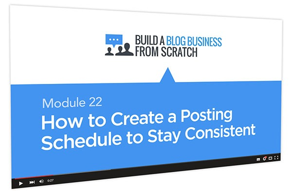 Build a Blog Business from Scratch Course Thumbnail for Module 22 How to Create a Posting Schedule to Stay Consistent