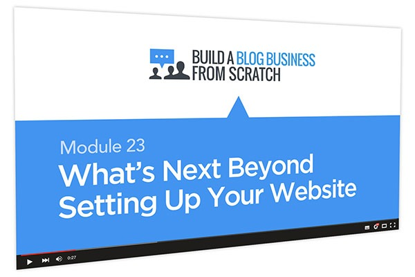 Build a Blog Business from Scratch Course Thumbnail for Module 23 What's Next Beyond Setting Up Your Website