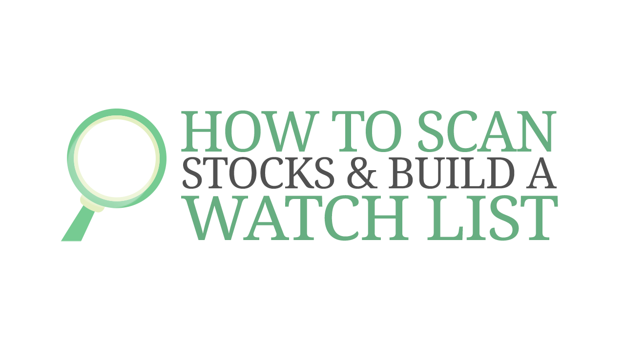 How to Scan Stocks and Build a Watchlist
