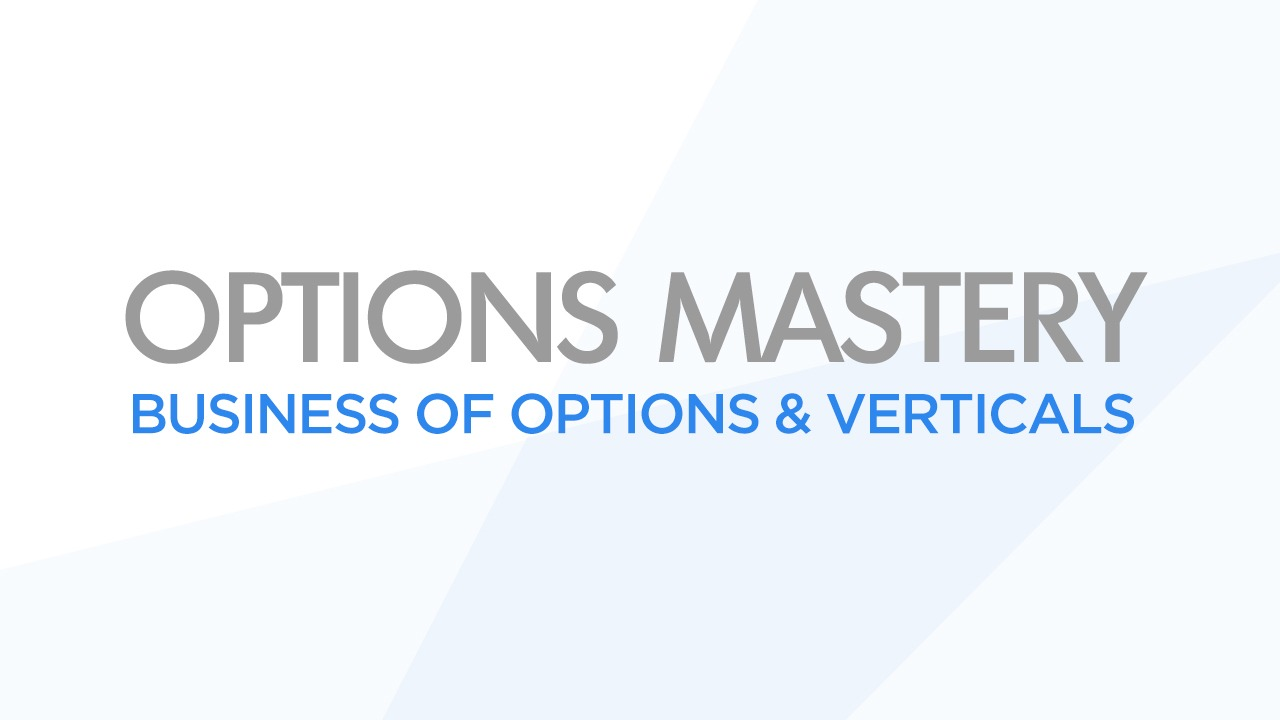 Options Mastery: Business of Options & Verticals