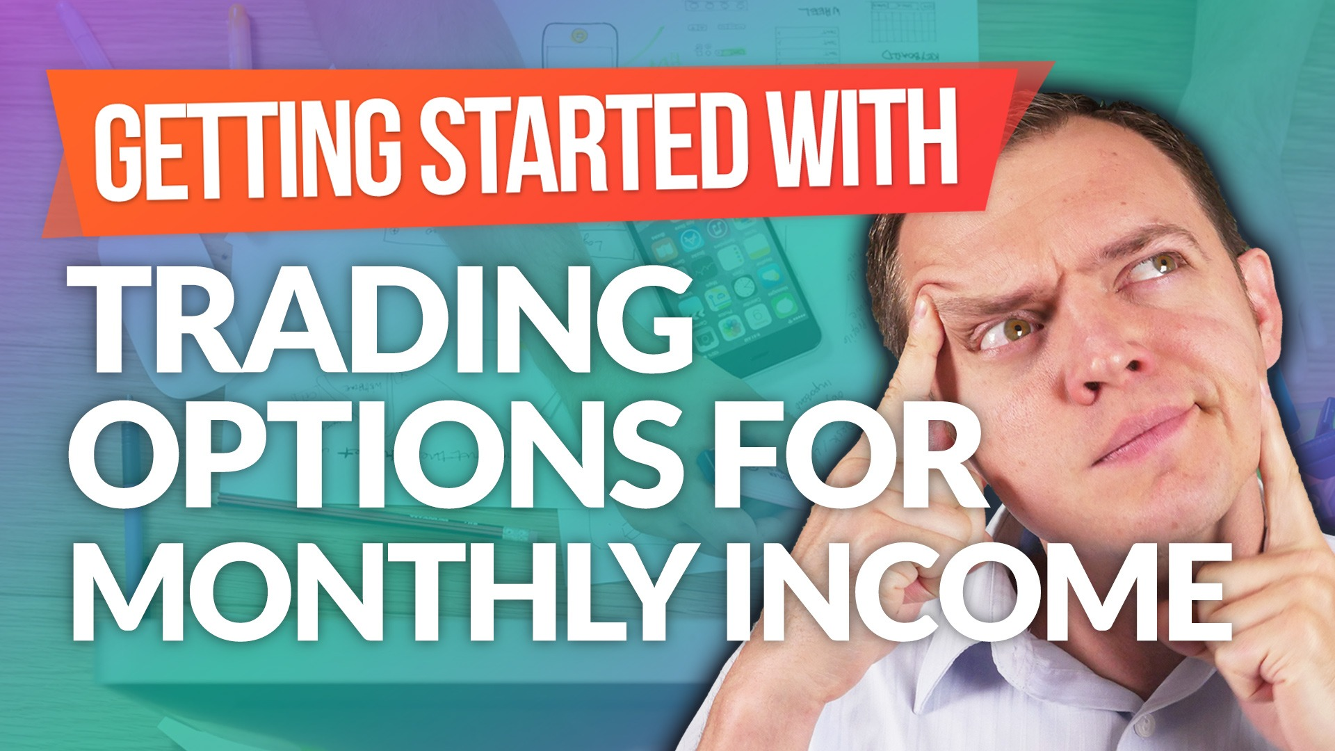 How to Get Started with Trading Options for Monthly Income