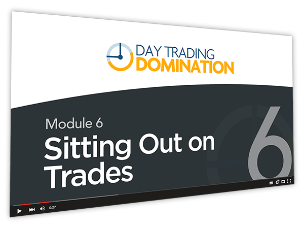 Day Trading Domination Course Thumbnail for Module 6 Sitting Out on Trades