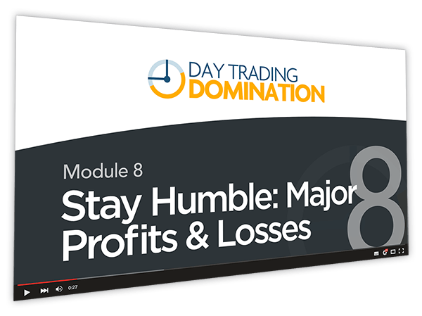 Day Trading Domination Course Thumbnail for Module 8 Stay Humble: Major Profits & Losses