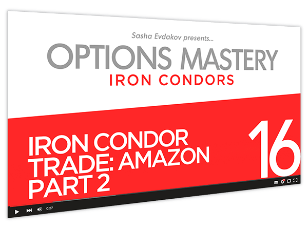 Iron Condors Options Mastery Course Thumbnail for Module 16 Iron Condor Trade Amazon Part 2