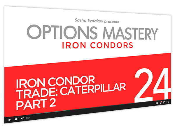 Iron Condors Options Mastery Course Thumbnail for Module 24 Iron Condor Trade Caterpillar Part 2