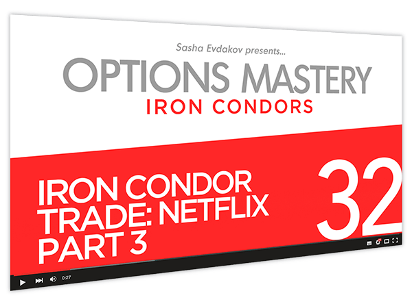 Iron Condors Options Mastery Course Thumbnail for Module 32 Iron Condor Trade Netflix Part 3