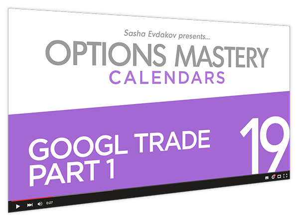 Calendars Options Mastery Course Thumbnail for Module 19 GOOGL Trade Part 1