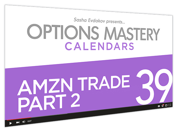 Calendars Options Mastery Course Thumbnail for Module 39 Amzn Trade Part 2