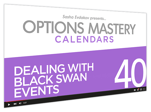 Calendars Options Mastery Course Thumbnail for Module 40 Dealing with Black Swan Events