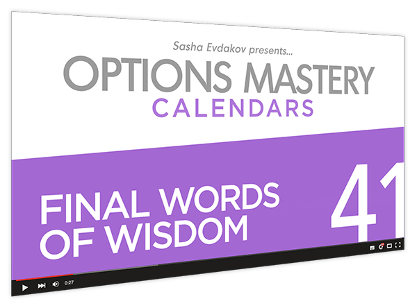 Calendars Options Mastery Course Thumbnail for Module 41 Final Words of Wisdom