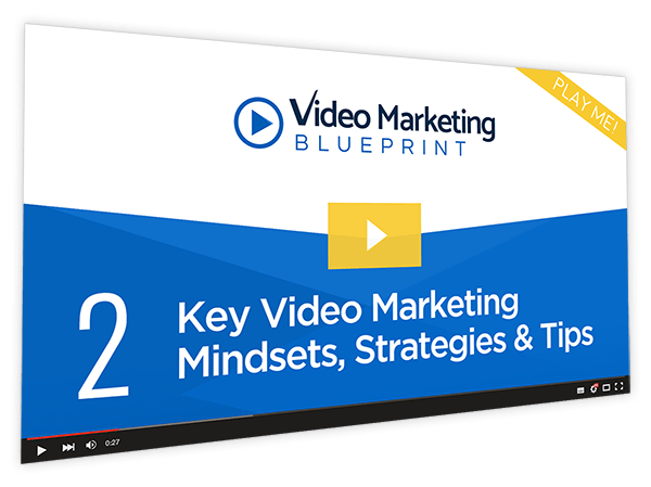 Video Marketing Blueprint Course Thumbnail for Module 2 - Key Video Marketing Mindsets, Strategies & Tips