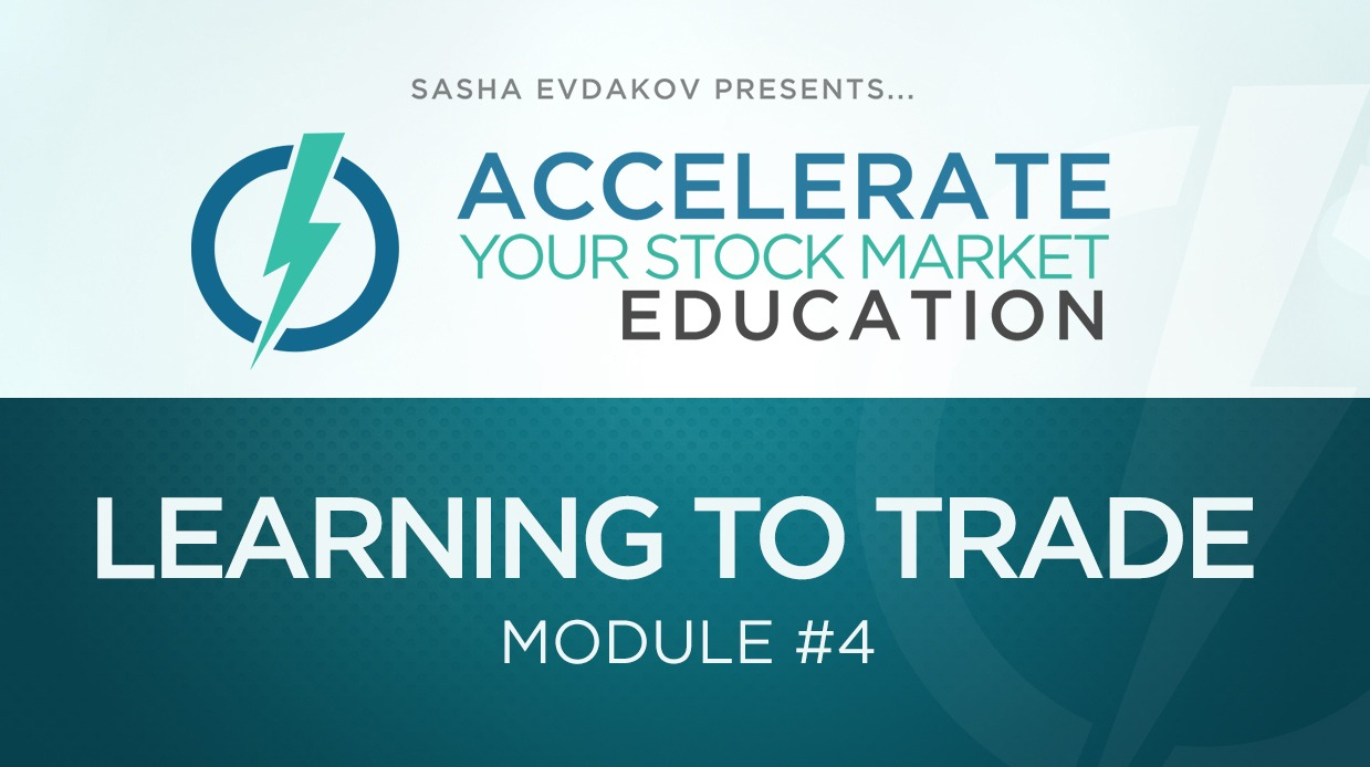 Accelerate Your Stock Market Education Course Thumbnail for Module 4 Learning to Trade