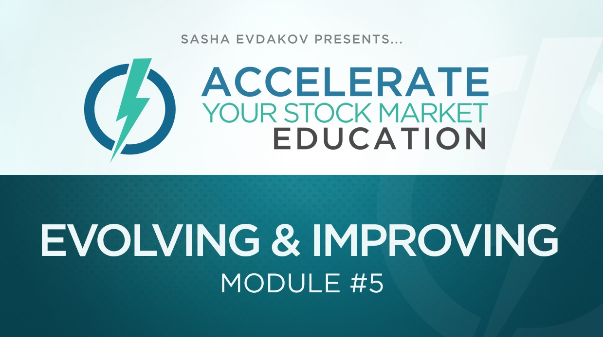 Accelerate Your Stock Market Education Course Thumbnail for Module 5 Evolving & Improving