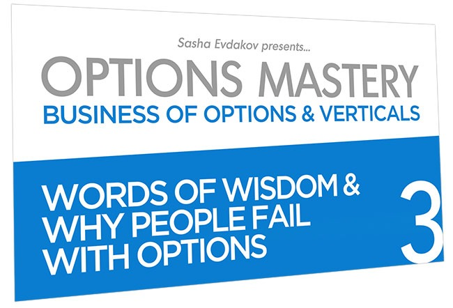 Business of Options and Verticals Options Mastery Course Thumbnail for Module 3 Words of Wisdom & Why People Fail with Options