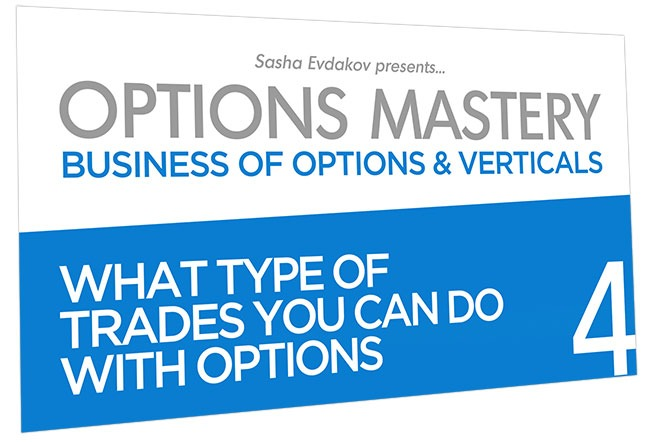 Business of Options and Verticals Options Mastery Course Thumbnail for Module 4 What Type of Trades You Can Do with Options