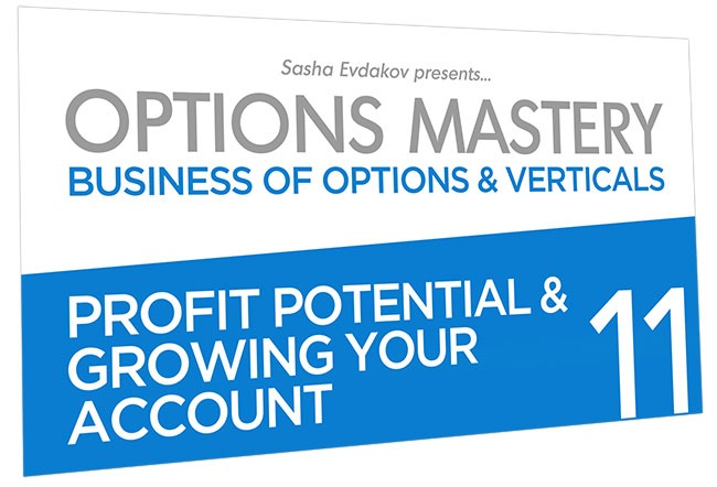 Business of Options and Verticals Options Mastery Course Thumbnail for Module 11 Profit Potential & Growing your Account