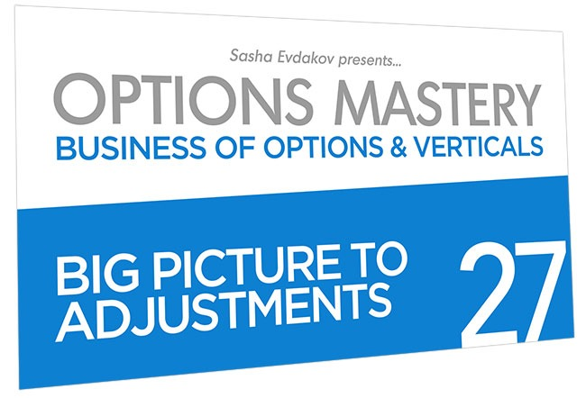 Business of Options and Verticals Options Mastery Course Thumbnail for Module 27 Big Picture to Adjustments