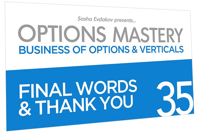 Business of Options and Verticals Options Mastery Course Thumbnail for Module 35 Final Words & Thank You