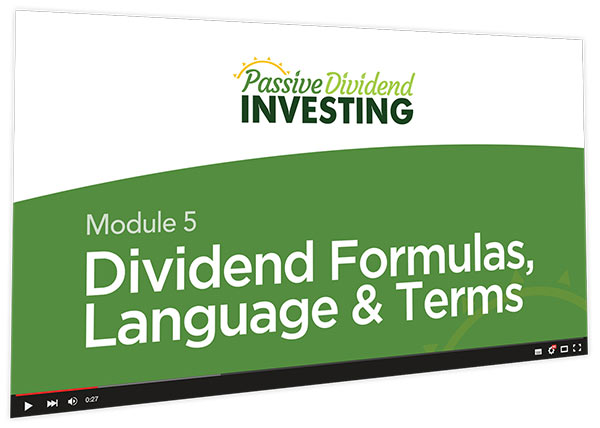 Passive Dividend Investing Course Thumbnail for Module 5 Dividend Formulas, Language & Terms