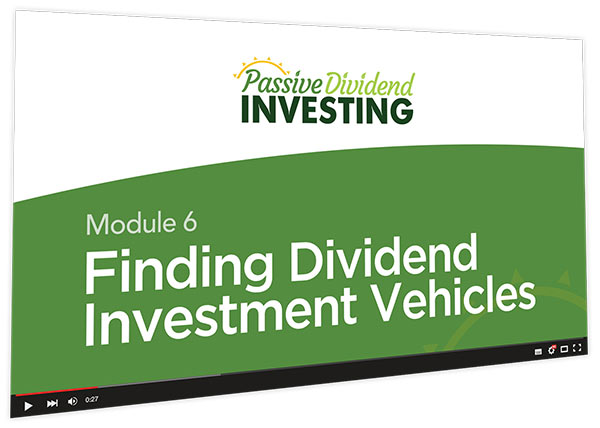 Passive Dividend Investing Course Thumbnail for Module 6 Finding Dividend Investment Vehicles