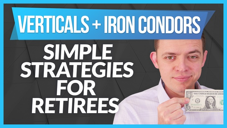 Simple Income Trading Strategies for Retirees Trading Vertical Spreads & Iron Condors